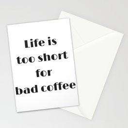 Life is too short for bad coffee Stationery Cards
