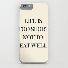 Life is too short not to eat well, food quote, food porn, Kitchen decoration, inspirational quote iPhone Case