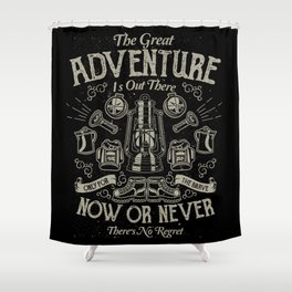 The Great Adventure is Out There Shower Curtain