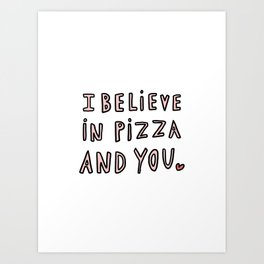 I believe in pizza and you - typography Art Print