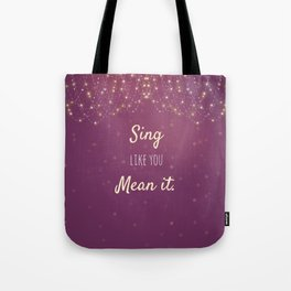 Sing Like You Mean It Tote Bag