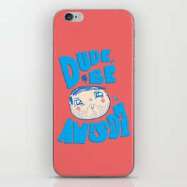 Dude Be Awesome iPhone Skin