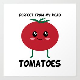 Perfect From My Head Tomatoes Art Print