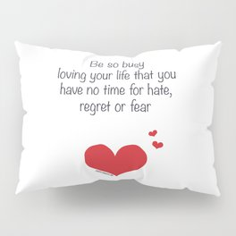 Be so busy loving your life Pillow Sham