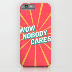 WOW, Nobody Cares iPhone 6s Slim Case