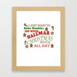 I Just Want To Bake Cookies And Watch Hallmark Christmas Movies All Day Framed Art Print