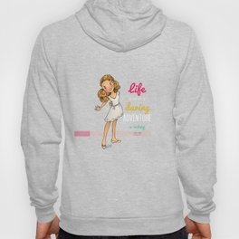 Life is a Daring Adventure - Quote Hoody