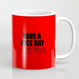have a nice day funny quote Coffee Mug