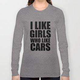 I Like Girls Who Like Cars  Long Sleeve T-shirt