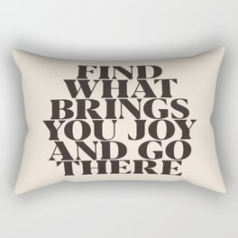 Find What Brings You Joy And Go There Rectangular Pillow