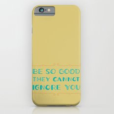 Be SO Good They CANNOT Ignore You iPhone 6s Slim Case