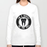 dentist Long Sleeve T-shirts featuring I'm a dentist on the pull by sarah illustration
