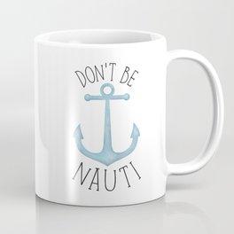 Don't Be Nauti Coffee Mug
