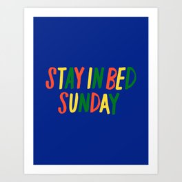 Stay in Bed Sunday Art Print