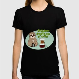 Sloth down & drink a cup of coffee T-shirt