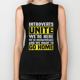 Introverts unite we're here we're uncomfortable and we want to go home. Biker Tank