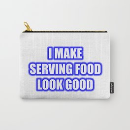 I Make Serving Food Look Good Carry-All Pouch