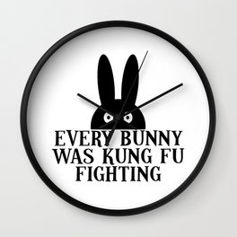 EVERY BUNNY WAS KUNG FU FIGHTING Wall Clock