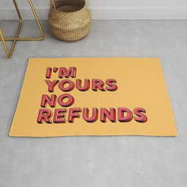 I am yours no refunds - typography Rug