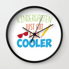 Kindergarten Just Got A Lot Cooler Funny Kids T-Shirt Wall Clock