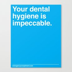 Your Dental Hygiene  Canvas Print