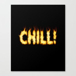 CHILL -TEE/HOODIE/BAG etc Canvas Print
