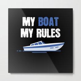 My Boat My Rules Boat Ship Sail Sailing Metal Print