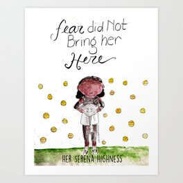 Her Serena Highness:Fear Did Not Bring Her Here Art Print
