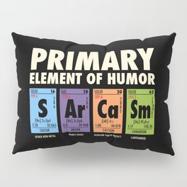 SArCaSm - Primary Element Of Humor Pillow Sham