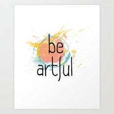 Be Artful 2 Art Print