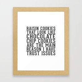 Raisin Cookies and Trust Issues Framed Art Print