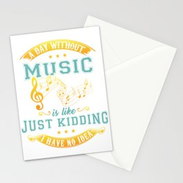 A Day Without Music Is Like Just Kidding I Have No Idea Stationery Cards