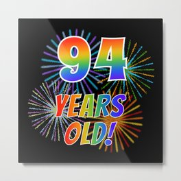 """94th Birthday Themed """"94 YEARS OLD!"""" w/ Rainbow Spectrum Colors + Vibrant Fireworks Inspired Pattern Metal Print"""