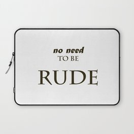 No need to be rude  Laptop Sleeve