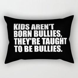 kids aren't bullies quote Rectangular Pillow