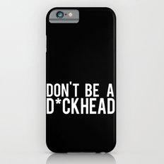 Don't Be A D*ckhead iPhone 6s Slim Case