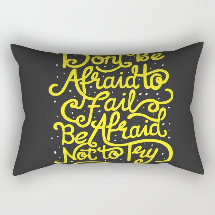Don't be afraid to fail. Be afraid not to try. Rectangular Pillow