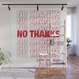 No Thanks.  Leave Me Alone. Wall Mural