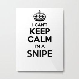 I cant keep calm I am a SNIPE Metal Print