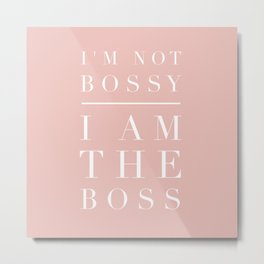 I'm Not Bossy, I am the Boss Metal Print