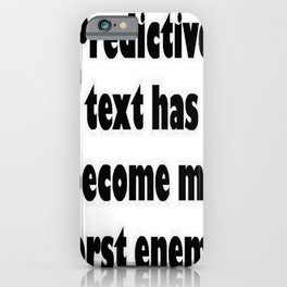 Predictive Text Has Become My Worst Enema iPhone Case