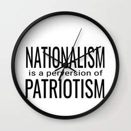 National ism is a Perversion of Patriotism USA America Wall Clock