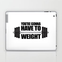 You're Gonna Have To Weight Laptop & iPad Skin