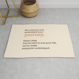 Not everyone will understand your journey. That's ok. Rug