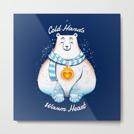 Cold Hands Warm Heart Metal Print