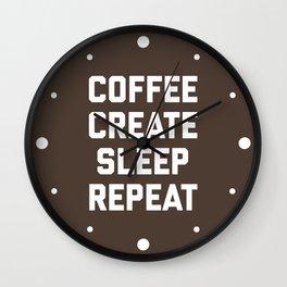 Coffee, Create, Sleep, Repeat Funny Quote Wall Clock