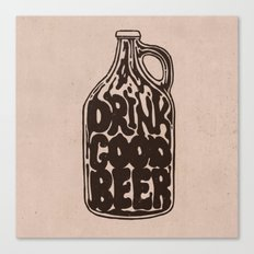 Drink Good Beer Canvas Print