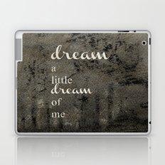 DREAM A LITTLE DREAM OF ME.. Laptop & iPad Skin