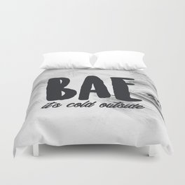 Bae It's Cold Outside (Baby It's Cold Outside) Duvet Cover