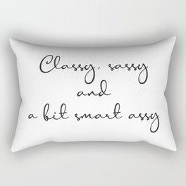 Classy, sassy and a bit smart assy Rectangular Pillow